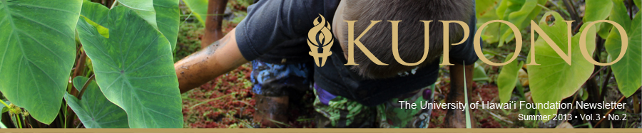 Kupono | The University of Hawaii Foundation Newsletter | Summer 2013 | Vol. 3, No. 2